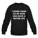 I work hard so my dog can have a better life Crewneck Sweatshirt - black