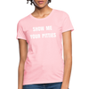 Show me your pitties Women's T-Shirt - pink