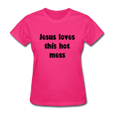 Jesus Loves This Hot Mess Women's T-Shirt - fuchsia