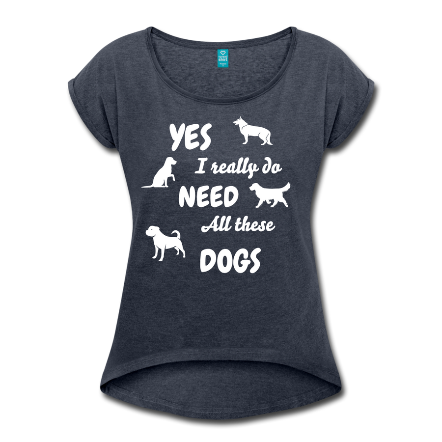 Yes, I really do need all these dogs Women's Roll Cuff T-Shirt