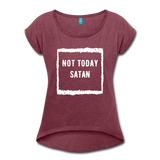 Not Today Satan Women's Roll Cuff T-Shirt - heather burgundy
