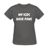 My Kids Have Paws Women's T-Shirt - charcoal