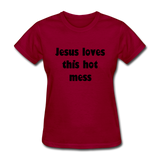 Jesus Loves This Hot Mess Women's T-Shirt - dark red