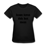 Jesus Loves This Hot Mess Women's T-Shirt - black