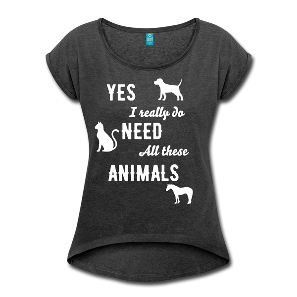 Yes, I really do need all these animals Women's Roll Cuff T-Shirt - heather black