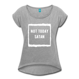 Not Today Satan Women's Roll Cuff T-Shirt - heather gray