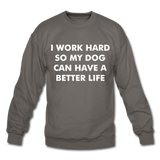 I work hard so my dog can have a better life Crewneck Sweatshirt - asphalt