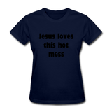 Jesus Loves This Hot Mess Women's T-Shirt - navy