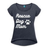 Rescue Dog Mom Women's Roll Cuff T-Shirt - navy heather