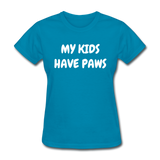 My Kids Have Paws Women's T-Shirt - turquoise