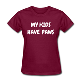 My Kids Have Paws Women's T-Shirt - burgundy