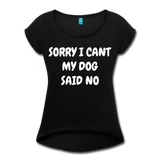 MY DOG SAID NO Women's Roll Cuff T-Shirt - black