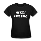 My Kids Have Paws Women's T-Shirt - black