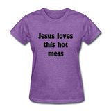 Jesus Loves This Hot Mess Women's T-Shirt - purple heather