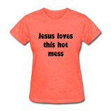 Jesus Loves This Hot Mess Women's T-Shirt - heather coral
