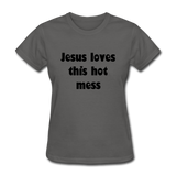 Jesus Loves This Hot Mess Women's T-Shirt - charcoal