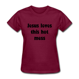 Jesus Loves This Hot Mess Women's T-Shirt - burgundy