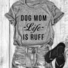 Dog Mom Life Is Ruff T-Shirt