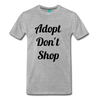 Adopt Don't Shop Men's Premium T-Shirt - heather gray
