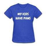 My Kids Have Paws Women's T-Shirt - royal blue