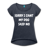 MY DOG SAID NO Women's Roll Cuff T-Shirt - navy heather