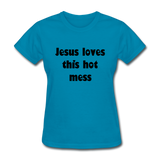 Jesus Loves This Hot Mess Women's T-Shirt - turquoise