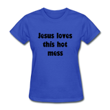 Jesus Loves This Hot Mess Women's T-Shirt - royal blue