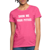 Show me your pitties Women's T-Shirt - heather pink