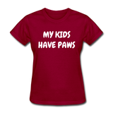 My Kids Have Paws Women's T-Shirt - dark red