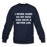 I work hard so my dog can have a better life Crewneck Sweatshirt - navy