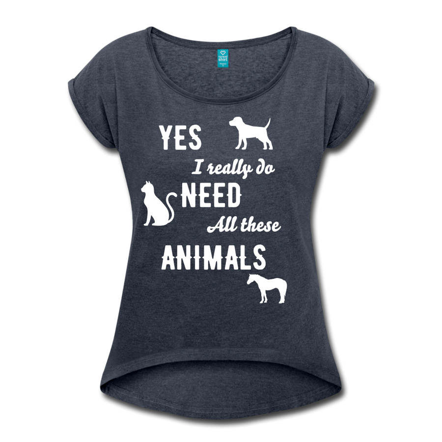Yes, I really do need all these animals Women's Roll Cuff T-Shirt