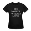Dog Mother Whiskey Lover Women's T-Shirt - black