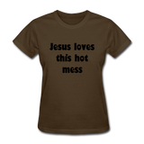 Jesus Loves This Hot Mess Women's T-Shirt - brown