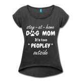 Stay At Home Dog Mom Women's Roll Cuff T-Shirt - heather black