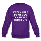 I work hard so my dog can have a better life Crewneck Sweatshirt - purple