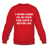 I work hard so my dog can have a better life Crewneck Sweatshirt - red