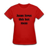 Jesus Loves This Hot Mess Women's T-Shirt - red