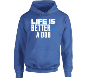 Life Is Better With A Dog Hoodie