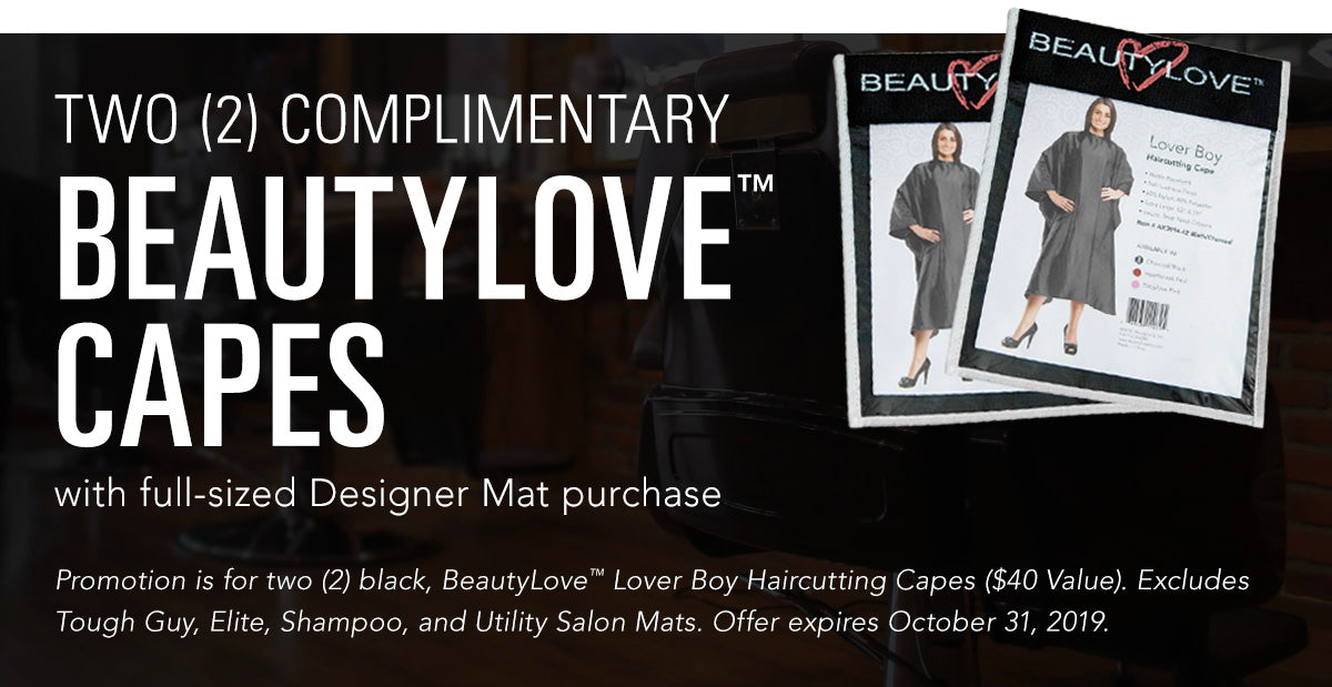 Two Complimentary BeautyLove Capes with full-sized Designer Mat purchase through October 31, 2019