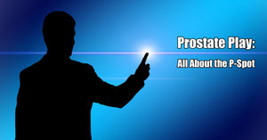 Prostate Play: All About the P-Spot