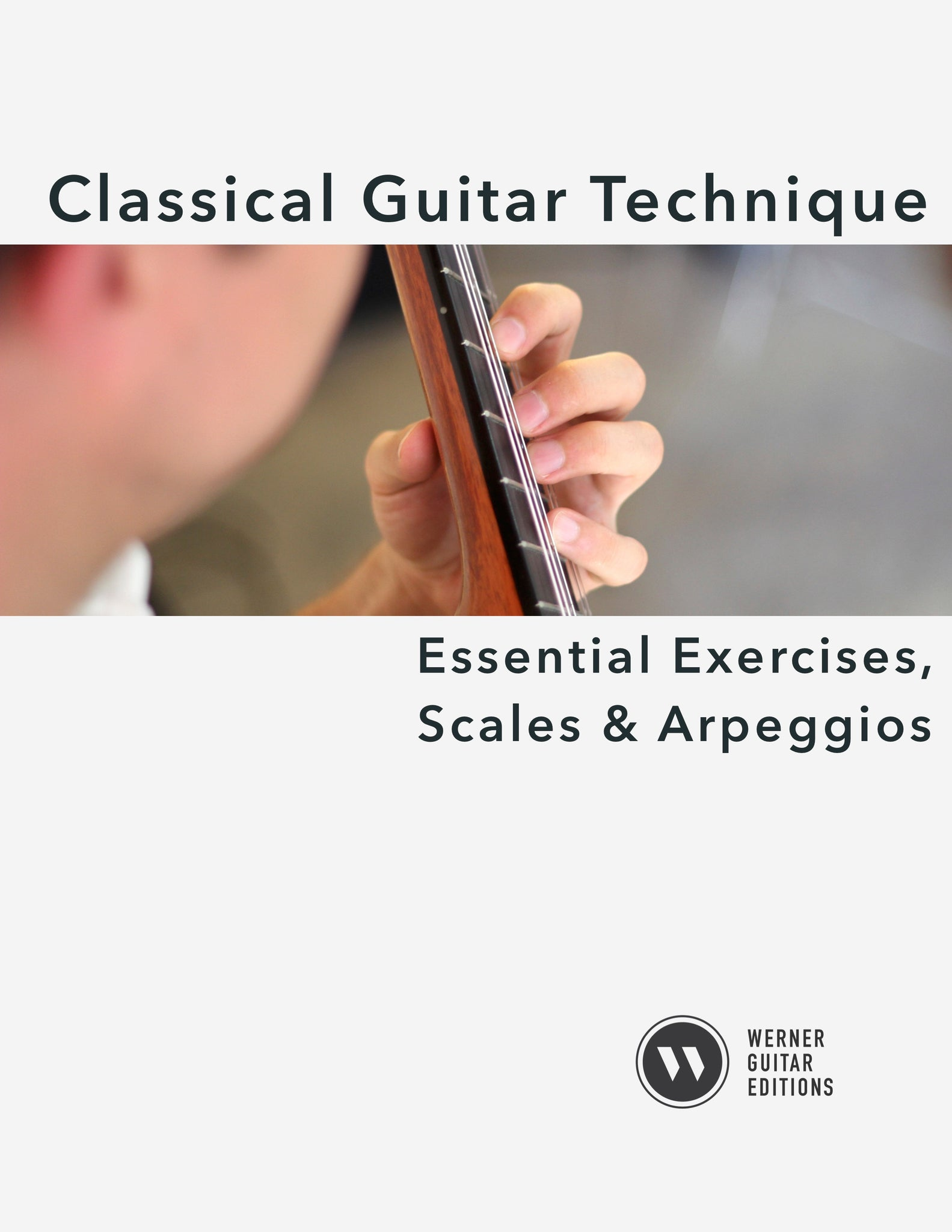 Classical Guitar Technique: Essential Exercises, Scales, and Arpeggios
