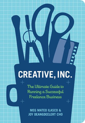 Creative, Inc. - The Ultimate Guide to Running a Successful Freelance Business