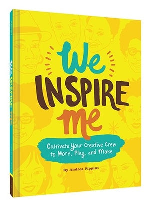 We Inspire Me: Cultivate Your Creative Crew to Work, Play, & Make