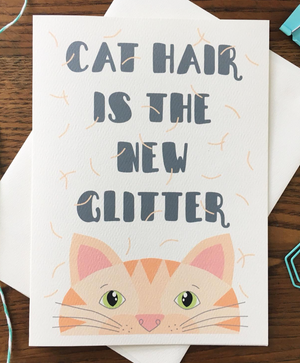 Cat Hair Is The New Glitter Greeting Card