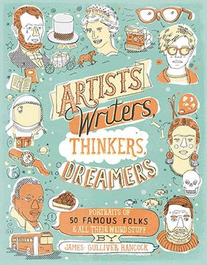 Artists, Writers, Thinkers, Dreamers: Portraits of 50 Famous Folks & All Their Weird Stuff