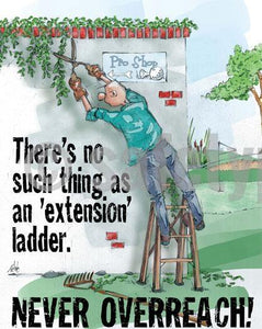 Theres No Such Thing As An Extension Ladder Never Overreach - Safety Poster Cartoon Posters General