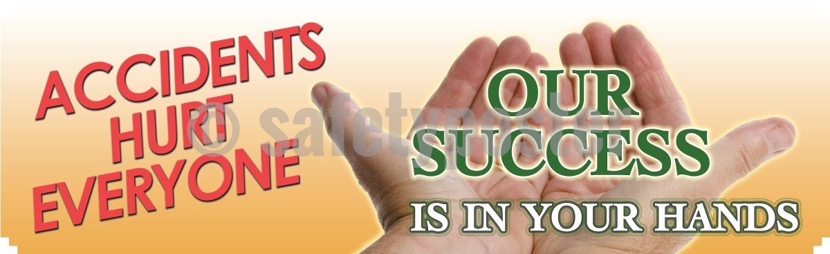 Accidents Hurt Everyone Success Is In Your Hands - Safety Banner Motivational Banners