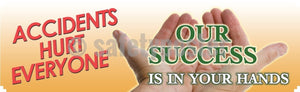 Accidents Hurt Everyone, Success is in Your Hands - Safety Banner