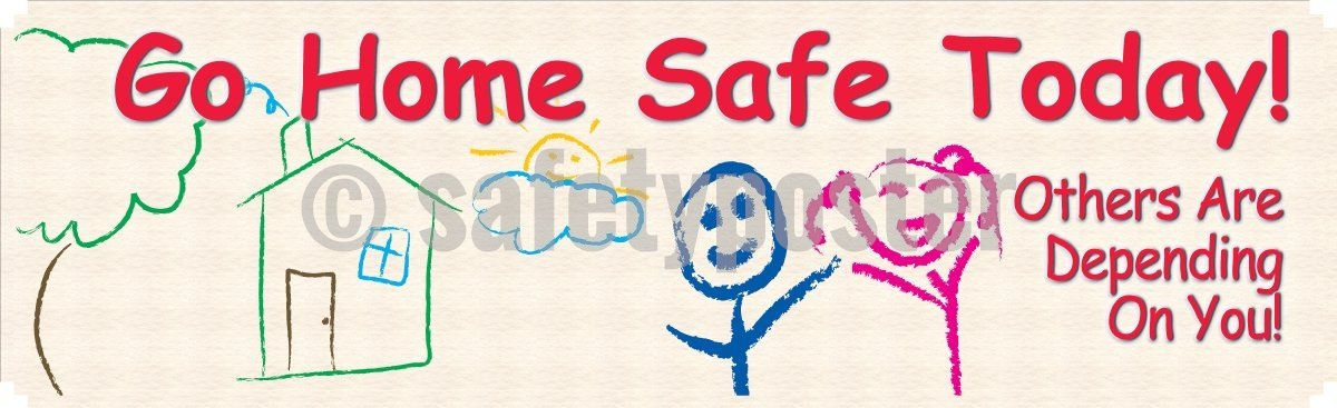 Go Home Safe Today! Others Are Depending On You - Safety Banner Motivational Banners