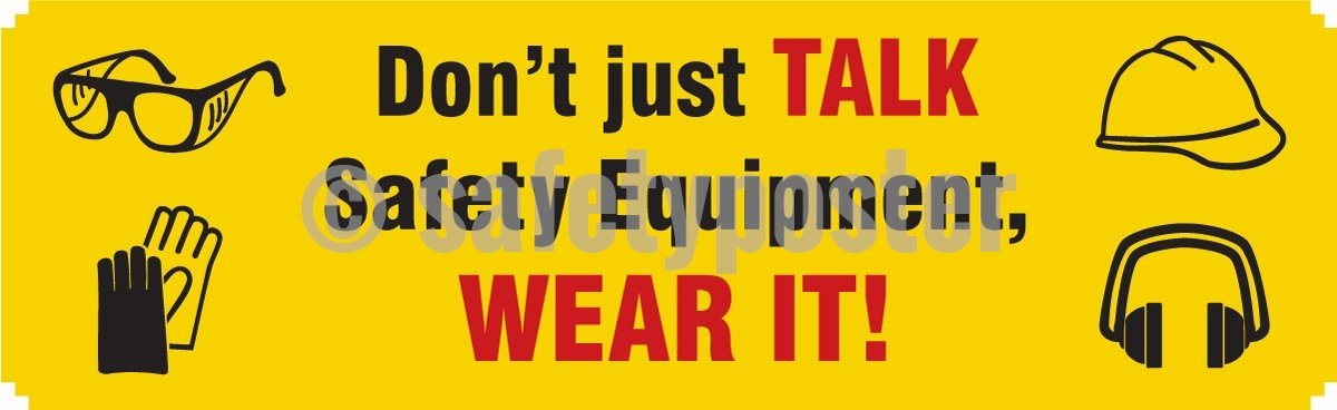Don't Just Talk Safety Equipment, Wear It! - Safety Banner